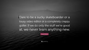 """justin bieber quote """"dare to be a sucky skateboarder or a lousy"""