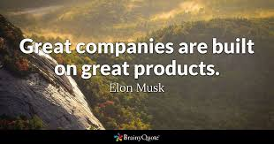 elon musk great companies are built on great products