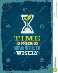 time is precious waste it wisely creative motivation quote
