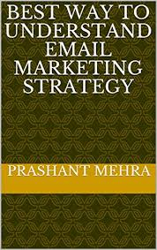 Best way to understand Email Marketing Strategy eBook: Mehra, Prashant:  Amazon.in: Kindle Store