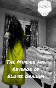 The Murder and Revenge of Eloise Graham - LivingJ - Wattpad