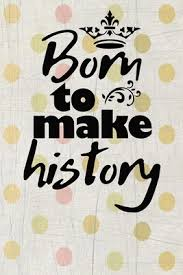 born to make history motivational quote on pretty colorful vintage