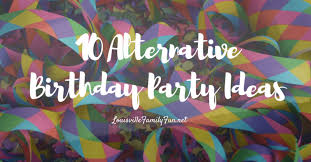 10 alternative birthday party ideas