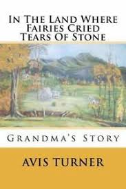 In the Land Where Fairies Cried Tears of Stone : Grandma's Story by Avis...  9781468071023 | eBay
