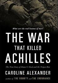 the war that killed achilles the true story of homer s iliad and