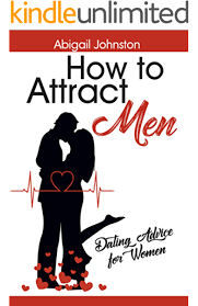 How to Attract Men: Dating Advice for Women - Kindle edition by Johnston,  Abigail. Health, Fitness & Dieting Kindle eBooks @ Amazon.com.