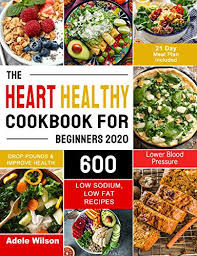The Heart Healthy Cookbook for Beginners 2020: 600 Low Sodium, Low ...