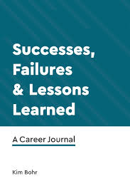 Successes, Failures & Lessons Learned: A Career Journal: Kim Bohr:  9780578502397: Amazon.com: Books