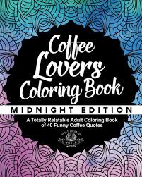 coffee lover s coloring book a totally relatable adult coloring