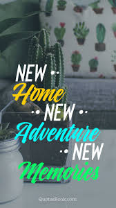 new home new adventure new memories quotesbook