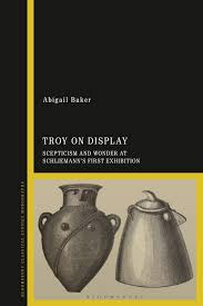 Troy on Display: Scepticism and Wonder at Schliemann's First ...