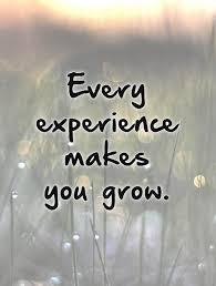 every experience makes you grow picture quotes