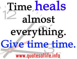 time heals almost everything give time time healing quotes a