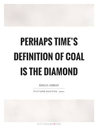 perhaps time s definition of coal is the diamond picture quotes