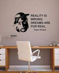 Reality Is Wrong Dreams Are Real Tupac Inspirational Quote Etsy