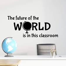 Amazon Com The Future Of The World Is In This Classroom Wall Decal Teacher Quotes Decor 23 X 11 Black Handmade