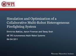 PPT - Simulation and Optimization of a Collaborative Multi-Robot  Heterogeneous Firefighting System PowerPoint Presentation - ID:2404596