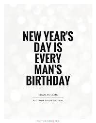 new year s day is every man s birthday picture quotes
