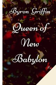 Queen of New Babylon: Griffin, Byron: 9798640455861: Amazon.com: Books