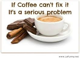 if coffee can t fix it