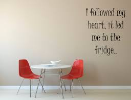 I Followed My Heart It Led Me To The Fridge Vinyl Wall Decal Etsy