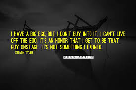 steven tyler quotes i have a big ego but i don t buy into