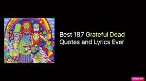 best grateful dead quotes and lyrics ever nsf music magazine