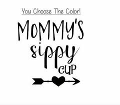 Mommy S Sippy Cup 3 Vinyl Decal For Wine Glass Cup Coffee Cup Tumbler Mom For Sale Online