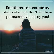 emotions are temporary states of mind don t let the unknown quotes