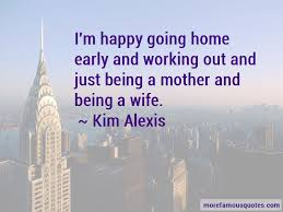 quotes about going home early top going home early quotes from