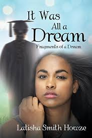 It Was All a Dream: Fragments of a Dream - Kindle edition by Howze, Latisha  Smith. Literature & Fiction Kindle eBooks @ Amazon.com.