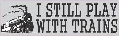 10in X 3in I Still Play With Trains Locomotive Collector Bumper Sticker Vinyl Window Decal Stickertalk