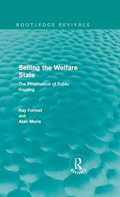 Selling the Welfare State: The Privatisation of Public Housing by Ray  Forrest