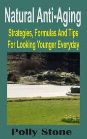 Natural Anti-Aging: Strategies, Formulas And Tips For Looking Younger  Everyday by Polly Stone   NOOK Book (eBook)   Barnes & Noble®