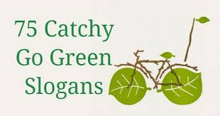 catchy go green slogans pictures and posters