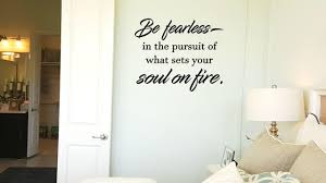 Be Fearless In The Pursuit Of What Sets Your Soul On Fire Wall Decal Wall Words Wall Words Transfer Sticker Wall Decor Wall Decals Murals Wall Decor Home Living