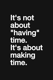 for the people you care about you make time you take time off to