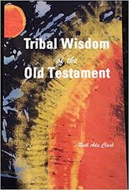 Tribal Wisdom of the Old Testament: Ruth Ada Clark: 9780983124092 ...