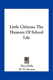 Little Citizens: The Humors Of School Life: Kelly, Myra, Stevens, W. D.:  9781163792452: Amazon.com: Books
