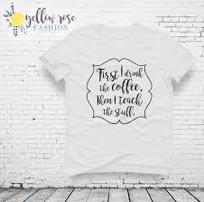 teacher coffee shirt funny teacher quote by yellowrosefashion