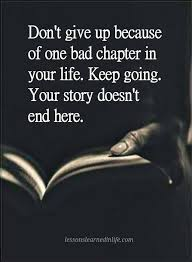 Don't give up Quotes Don't give up because of one bad chapter in ...