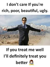 i don t care if you re rich poor beautiful ugly if you treat