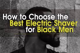 ᐈ best electric shaver for black men in