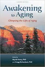 Amazon.com: Awakening to Aging: Glimpsing the Gifts of Aging, Second  Edition (9780989452519): Heery, Myrtle, Richardson, Gregg: Books