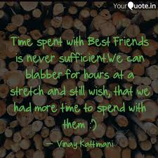 time spent best frie quotes writings by vinay