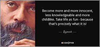 rajneesh quote become more and more innocent less knowledgeable