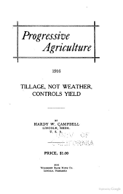 "Progressive Agriculture, 1916: Tillage, Not Weather, Controls Yield"" -  Hardy Webster Campbell, 1916, 155 pp. 