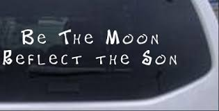 Be The Moon Reflect The Son Car Or Truck Window Decal Sticker Rad Dezigns