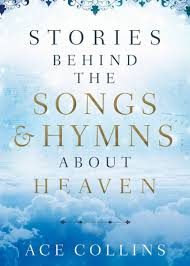 Stories behind the Songs and Hymns about Heaven by Ace Collins, Hardcover    Barnes & Noble®
