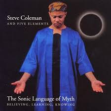 Coleman, Steve - Sonic Language of Myth: Believing, Learning, Knowing -  Amazon.com Music
